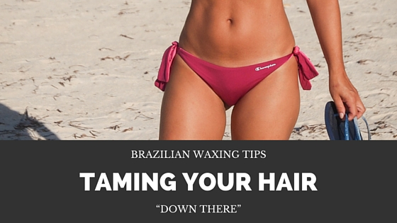 Brazilian Waxing Tips Taming Your Hair Down There